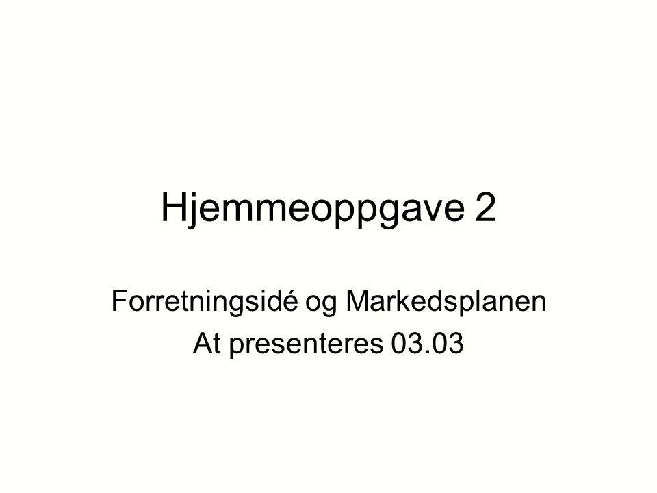 Forretningsidé og Markedsplanen At presenteres 03.03