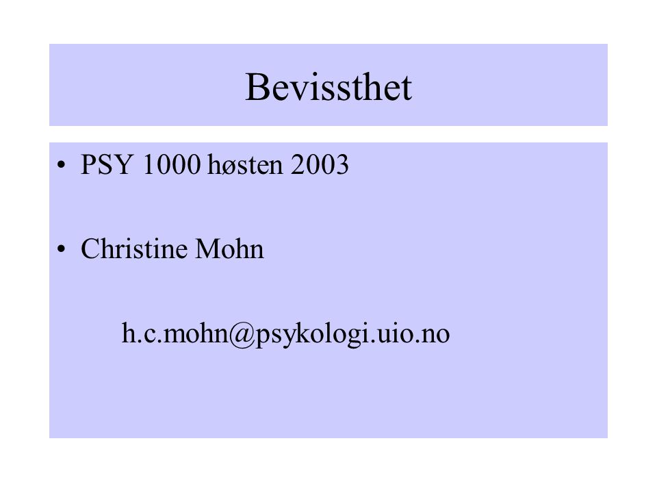 Bevissthet PSY 1000 høsten 2003 Christine Mohn