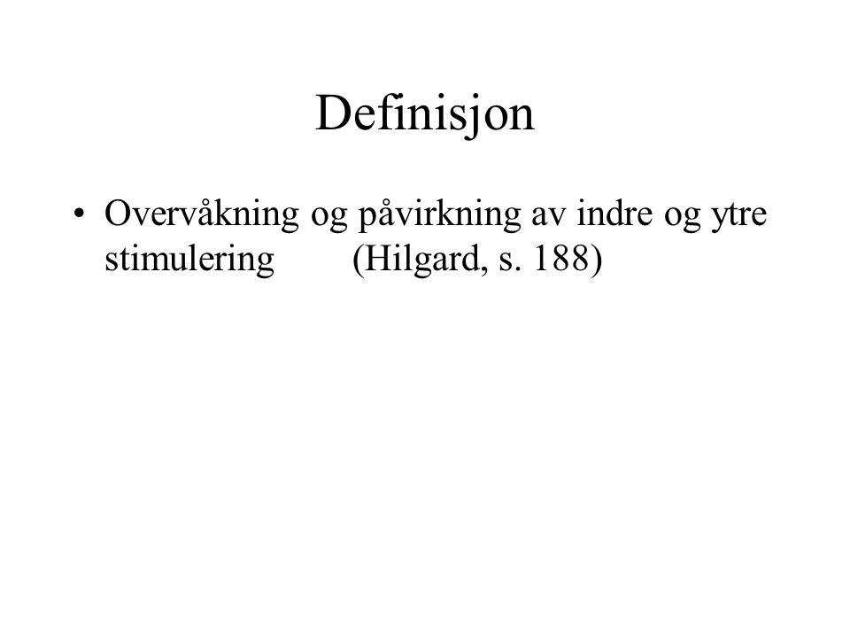 Definisjon Overvåkning og påvirkning av indre og ytre stimulering (Hilgard, s. 188)