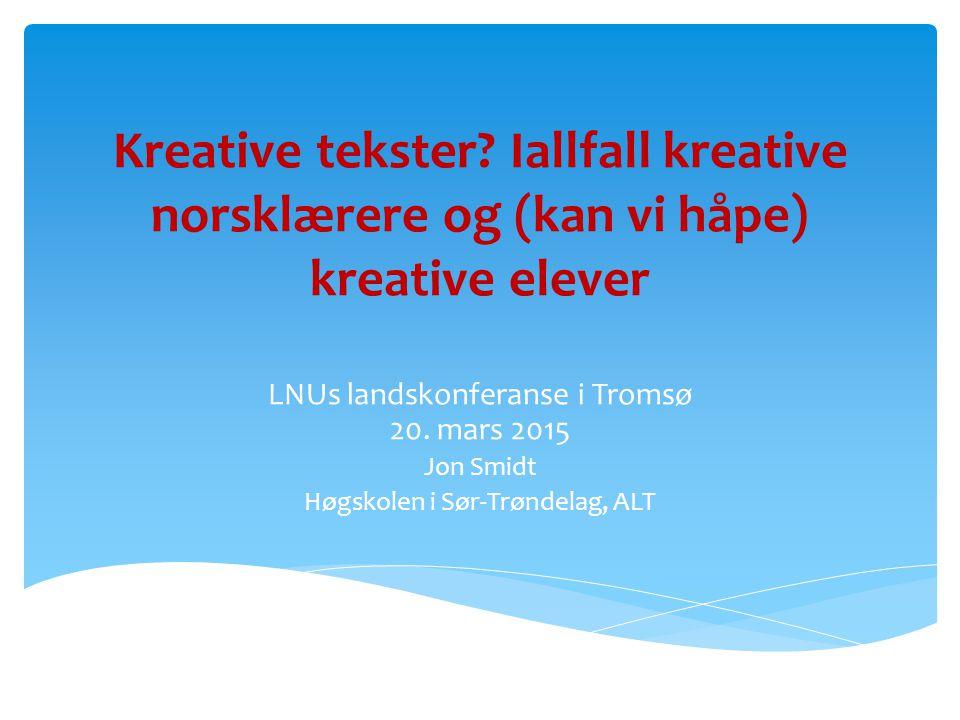 Kreative tekster Iallfall kreative norsklærere og (kan vi håpe) kreative elever