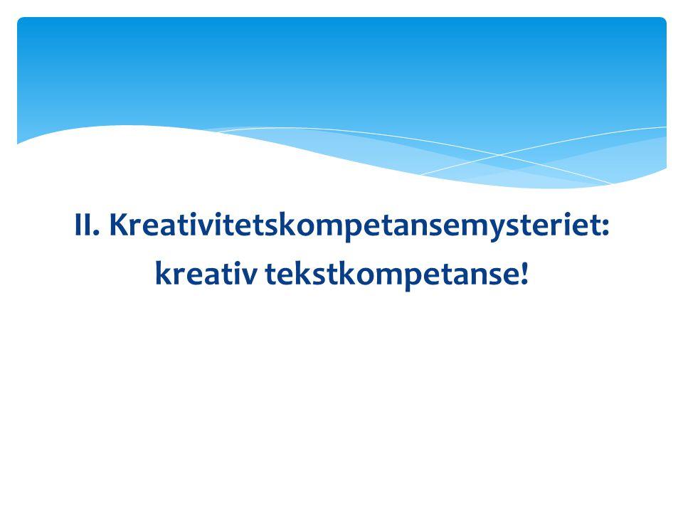 II. Kreativitetskompetansemysteriet: kreativ tekstkompetanse!