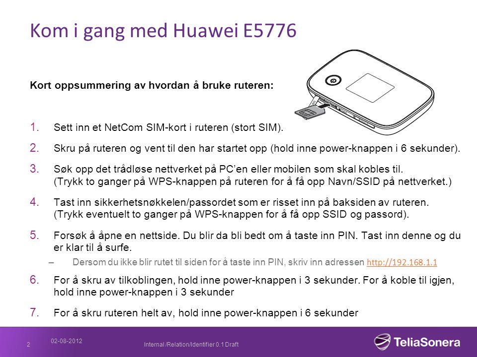 Kom i gang med Huawei E5776 Kort oppsummering av hvordan å bruke ruteren: Sett inn et NetCom SIM-kort i ruteren (stort SIM).