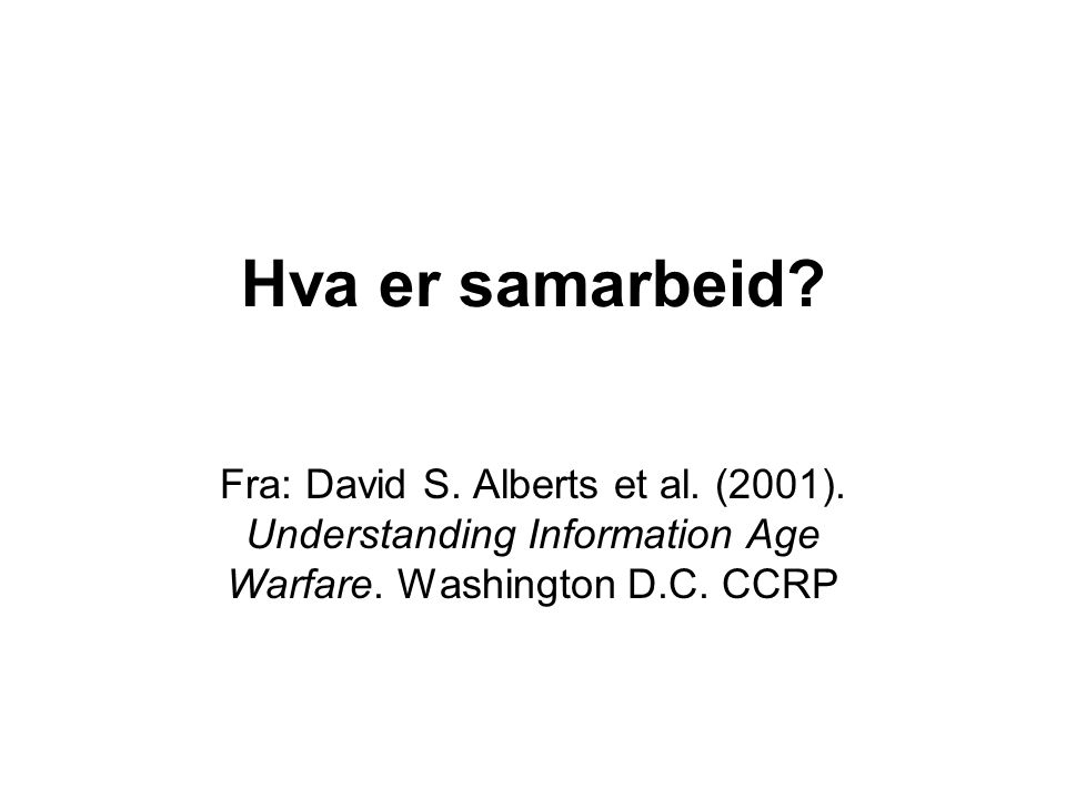 Hva er samarbeid. Fra: David S. Alberts et al. (2001).