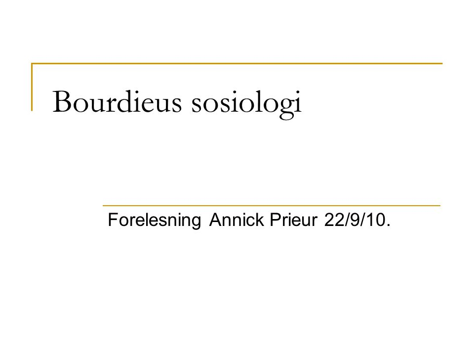 Forelesning Annick Prieur 22/9/10.