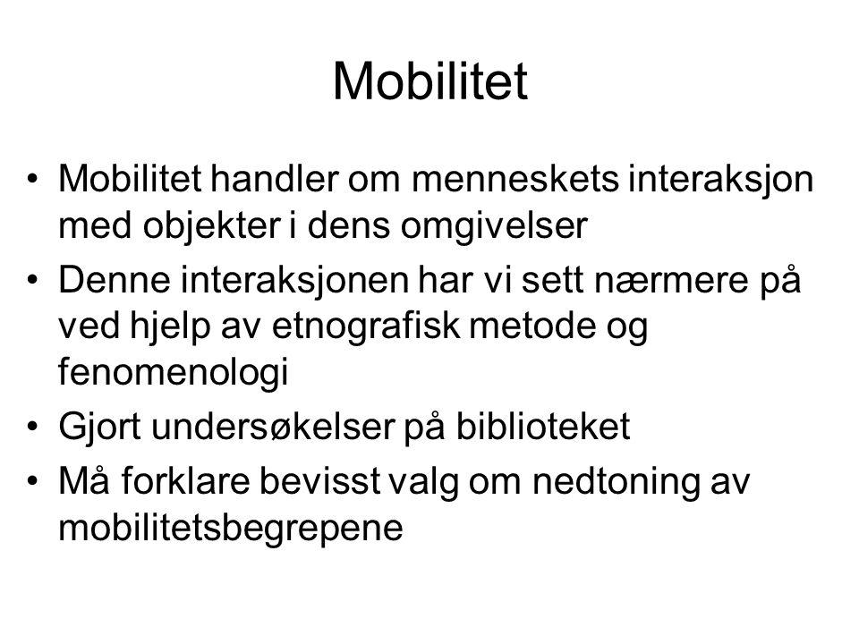 Mobilitet Mobilitet handler om menneskets interaksjon med objekter i dens omgivelser.