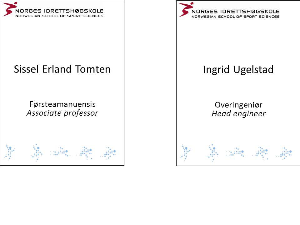 Sissel Erland Tomten Ingrid Ugelstad Førsteamanuensis Overingeniør