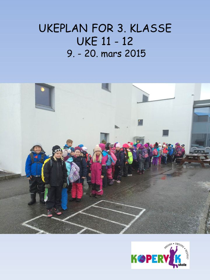 UKEPLAN FOR 3. KLASSE UKE 11 - 12 9. - 20. mars 2015