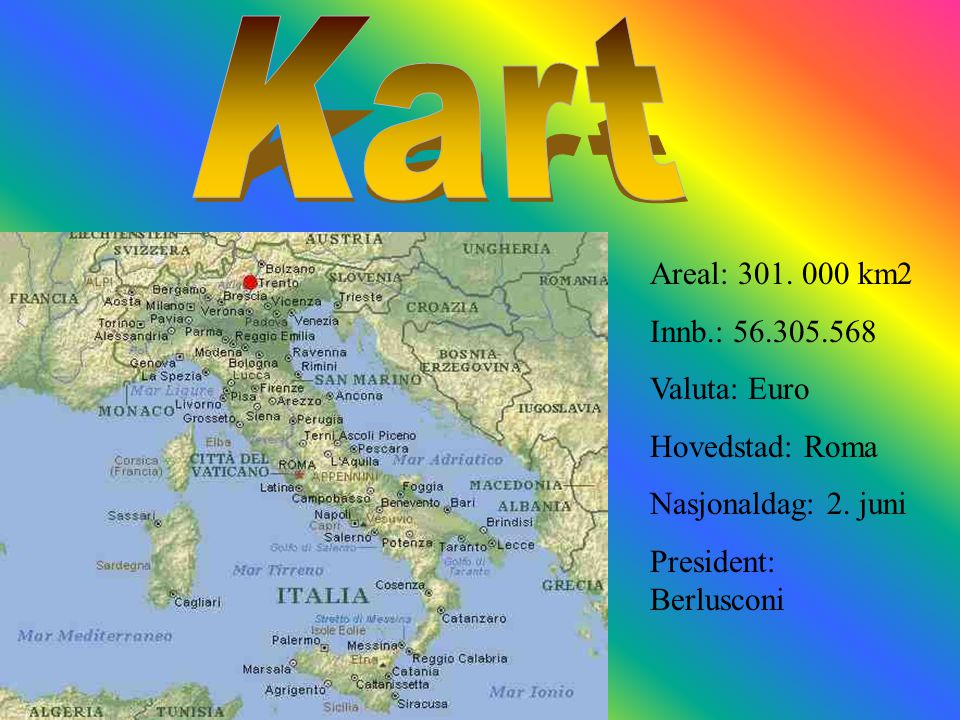 Kart Areal: 301. 000 km2 Innb.: 56.305.568 Valuta: Euro