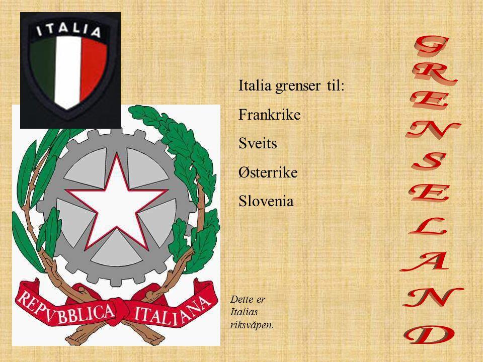 GRENSELAND Italia grenser til: Frankrike Sveits Østerrike Slovenia