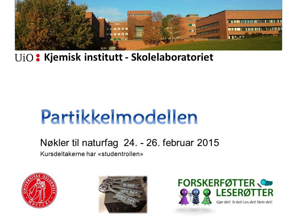 Partikkelmodellen Nøkler til naturfag 24. - 26. februar 2015