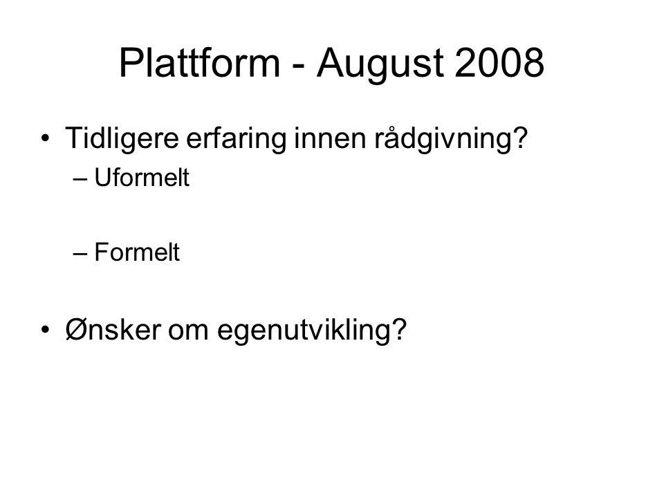 Plattform - August 2008 Tidligere erfaring innen rådgivning