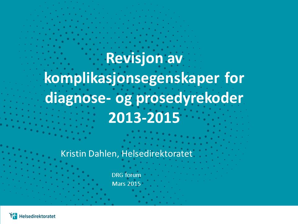 Kristin Dahlen, Helsedirektoratet DRG forum Mars 2015