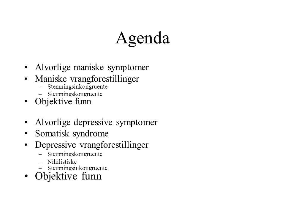 Agenda Alvorlige maniske symptomer Maniske vrangforestillinger