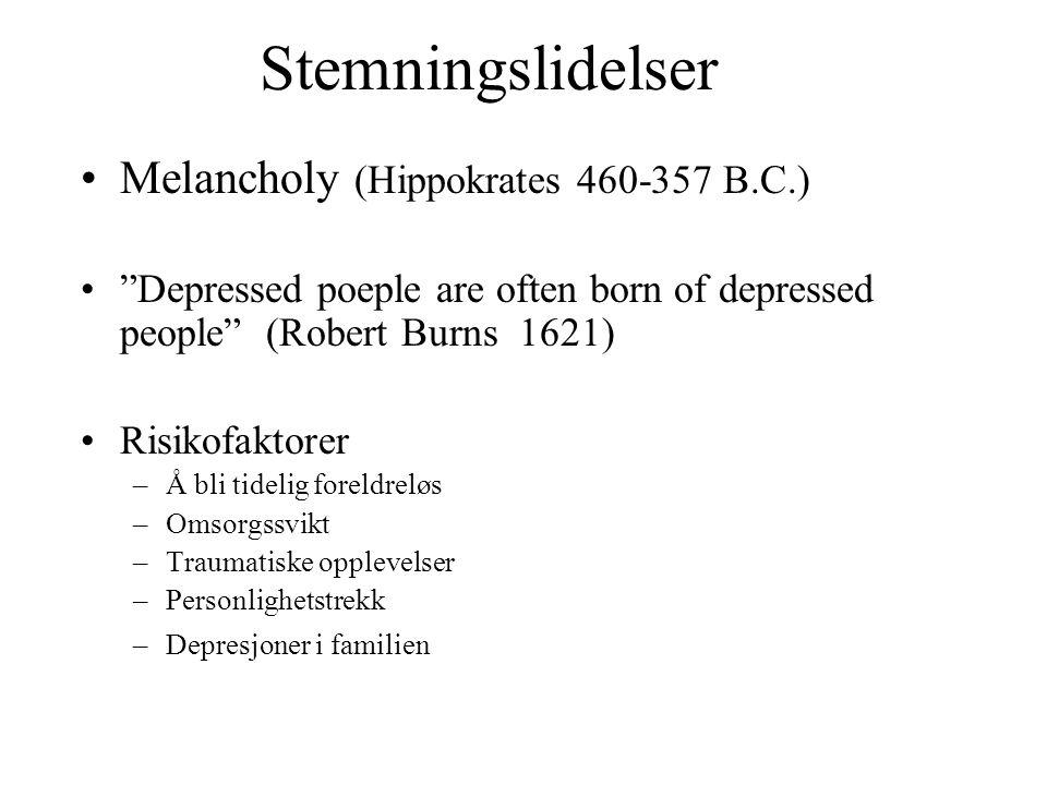 Stemningslidelser Melancholy (Hippokrates 460-357 B.C.)