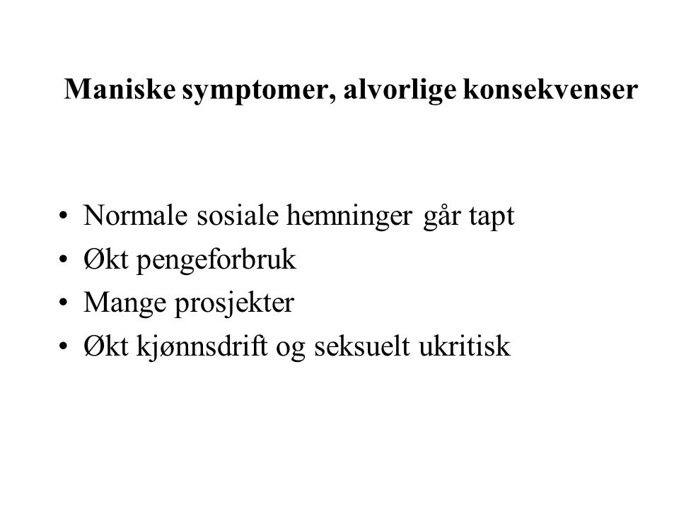 Maniske symptomer, alvorlige konsekvenser