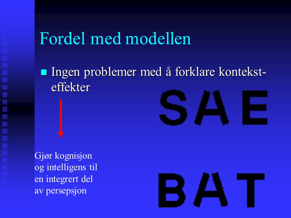 Fordel med modellen Ingen problemer med å forklare kontekst-effekter
