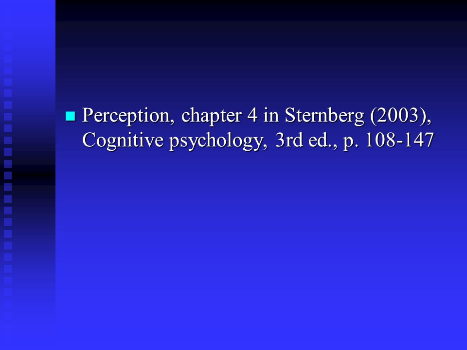 Perception, chapter 4 in Sternberg (2003), Cognitive psychology, 3rd ed., p. 108-147