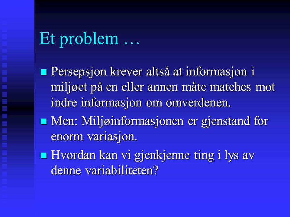 Et problem … Persepsjon krever altså at informasjon i miljøet på en eller annen måte matches mot indre informasjon om omverdenen.