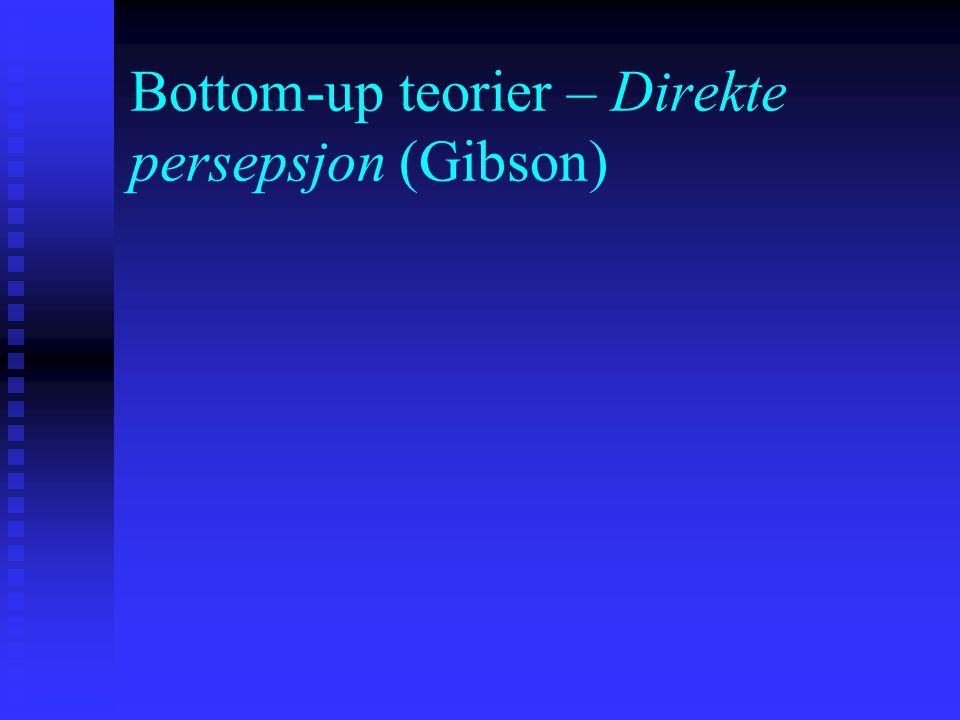 Bottom-up teorier – Direkte persepsjon (Gibson)