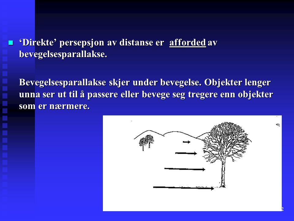 'Direkte' persepsjon av distanse er afforded av bevegelsesparallakse.
