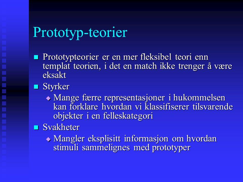 Prototyp-teorier Prototypteorier er en mer fleksibel teori enn templat teorien, i det en match ikke trenger å være eksakt.