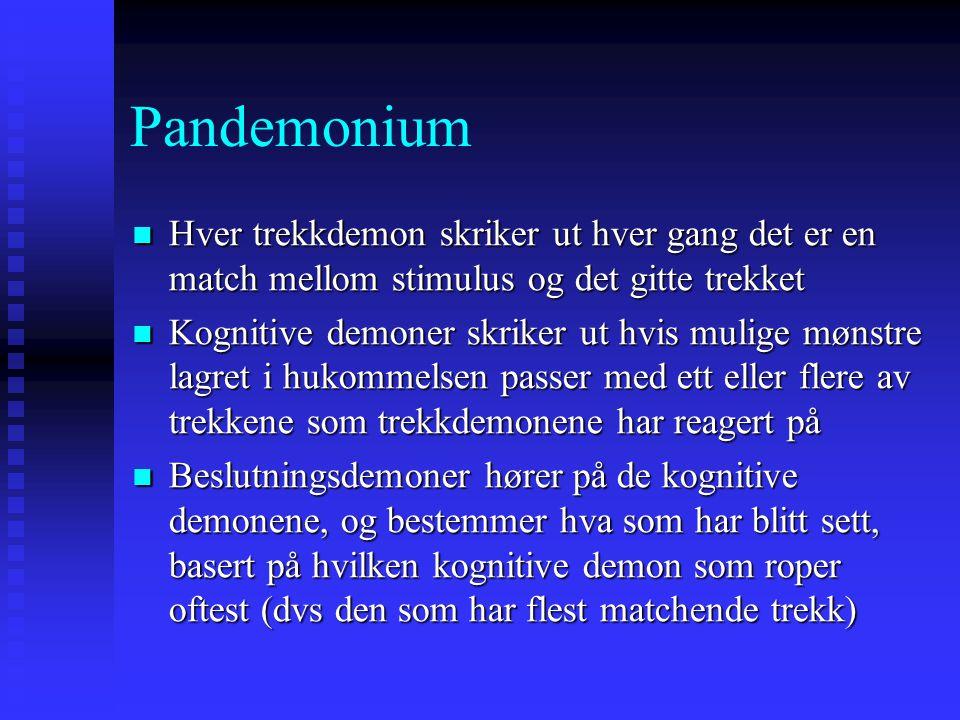 Pandemonium Hver trekkdemon skriker ut hver gang det er en match mellom stimulus og det gitte trekket.