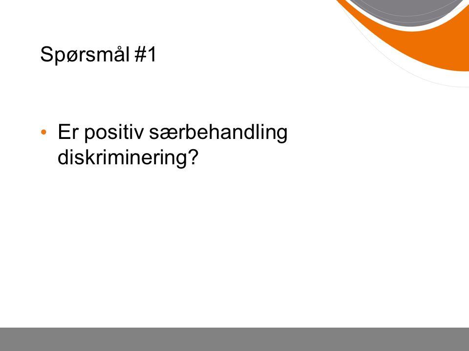Spørsmål #1 Er positiv særbehandling diskriminering