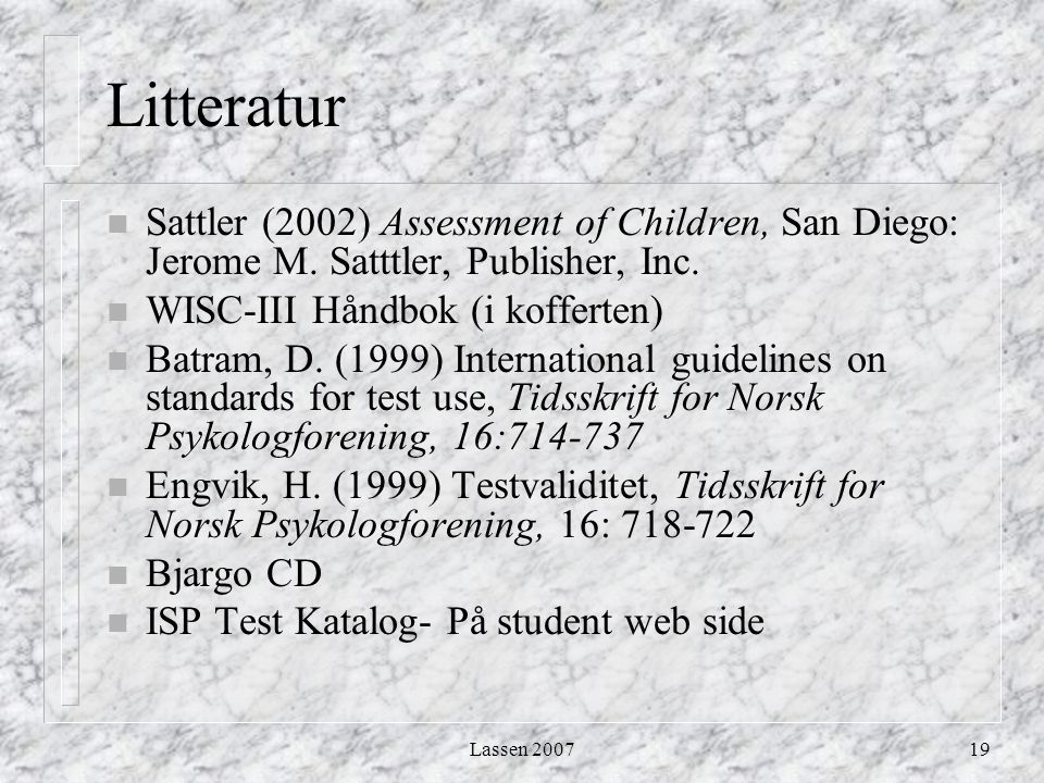 Litteratur Sattler (2002) Assessment of Children, San Diego: Jerome M. Satttler, Publisher, Inc. WISC-III Håndbok (i kofferten)