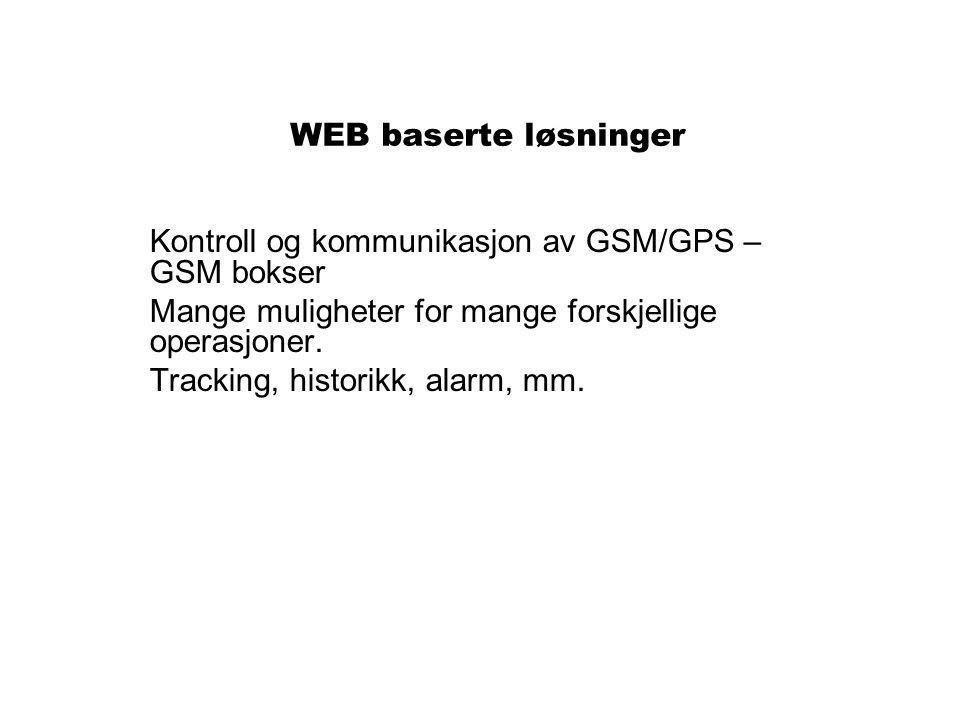 WEB baserte løsninger Kontroll og kommunikasjon av GSM/GPS – GSM bokser. Mange muligheter for mange forskjellige operasjoner.