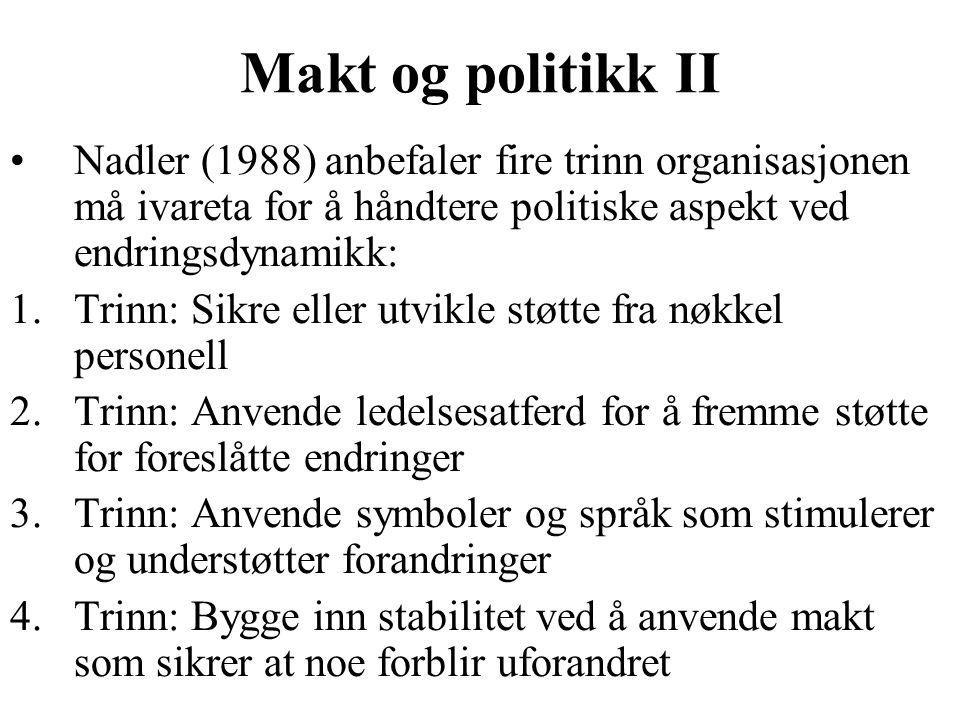 Makt og politikk II Nadler (1988) anbefaler fire trinn organisasjonen må ivareta for å håndtere politiske aspekt ved endringsdynamikk: