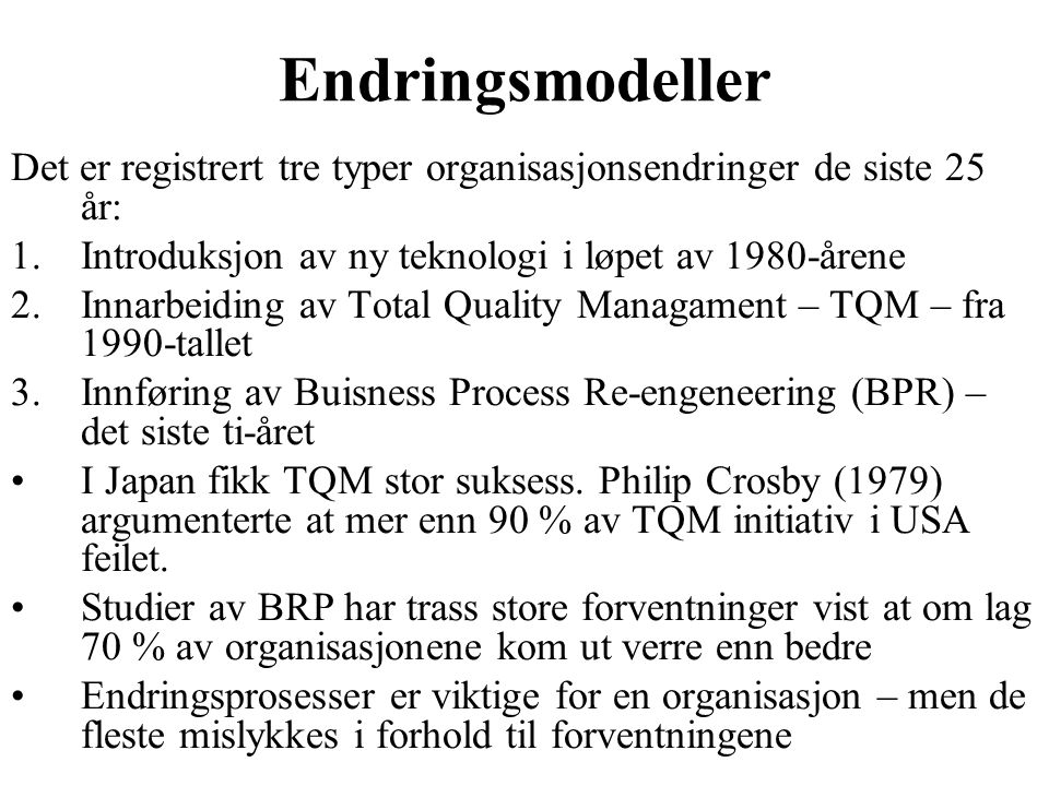 Endringsmodeller Det er registrert tre typer organisasjonsendringer de siste 25 år: Introduksjon av ny teknologi i løpet av 1980-årene.