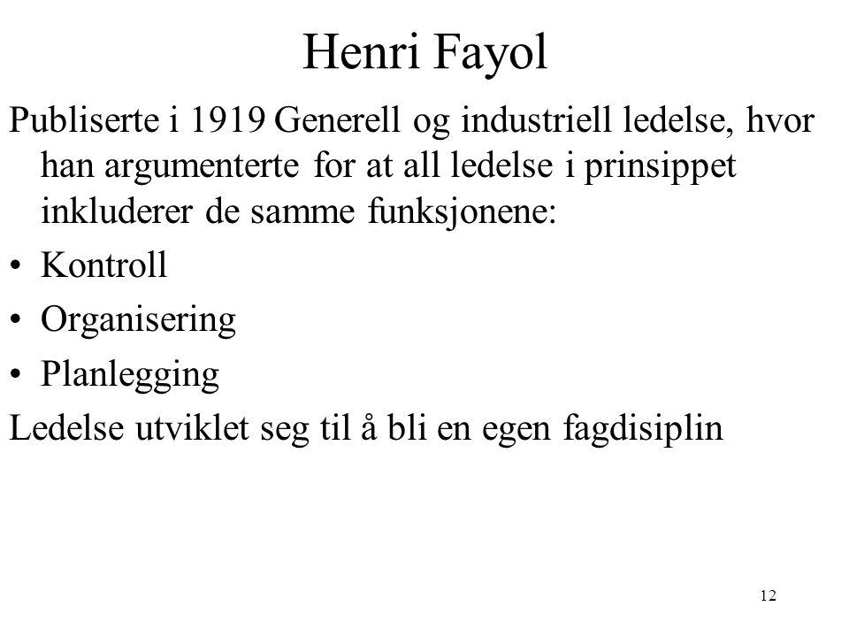 Henri Fayol Publiserte i 1919 Generell og industriell ledelse, hvor han argumenterte for at all ledelse i prinsippet inkluderer de samme funksjonene: