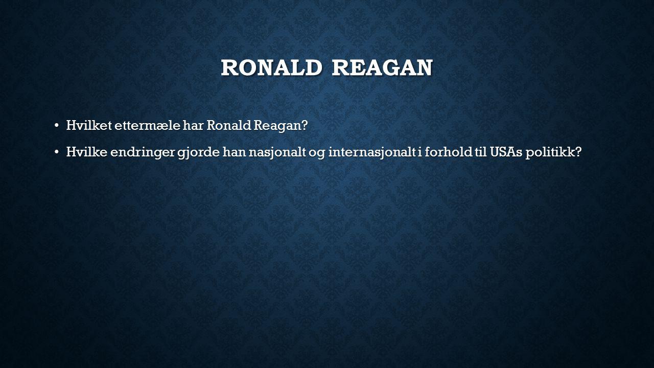 Ronald Reagan Hvilket ettermæle har Ronald Reagan