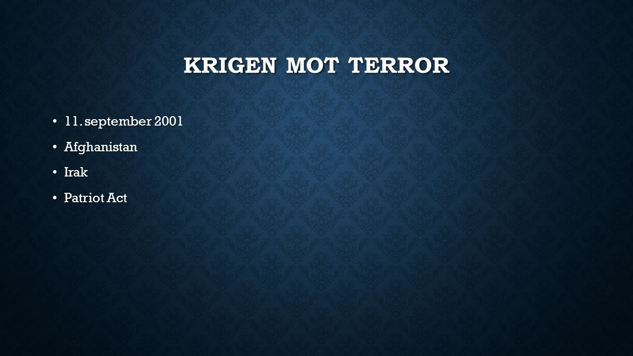 Krigen mot terror 11. september 2001 Afghanistan Irak Patriot Act