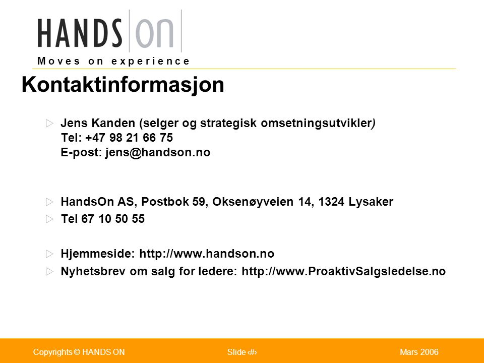 Kontaktinformasjon Jens Kanden (selger og strategisk omsetningsutvikler) Tel: +47 98 21 66 75 E-post: jens@handson.no.
