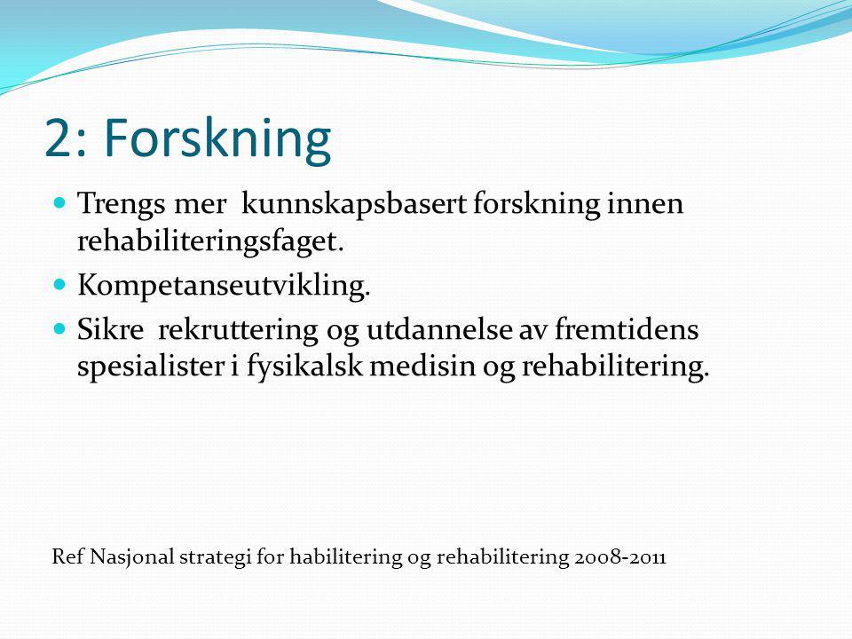 2: Forskning Trengs mer kunnskapsbasert forskning innen rehabiliteringsfaget. Kompetanseutvikling.