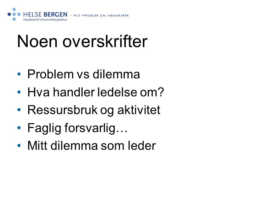 Noen overskrifter Problem vs dilemma Hva handler ledelse om
