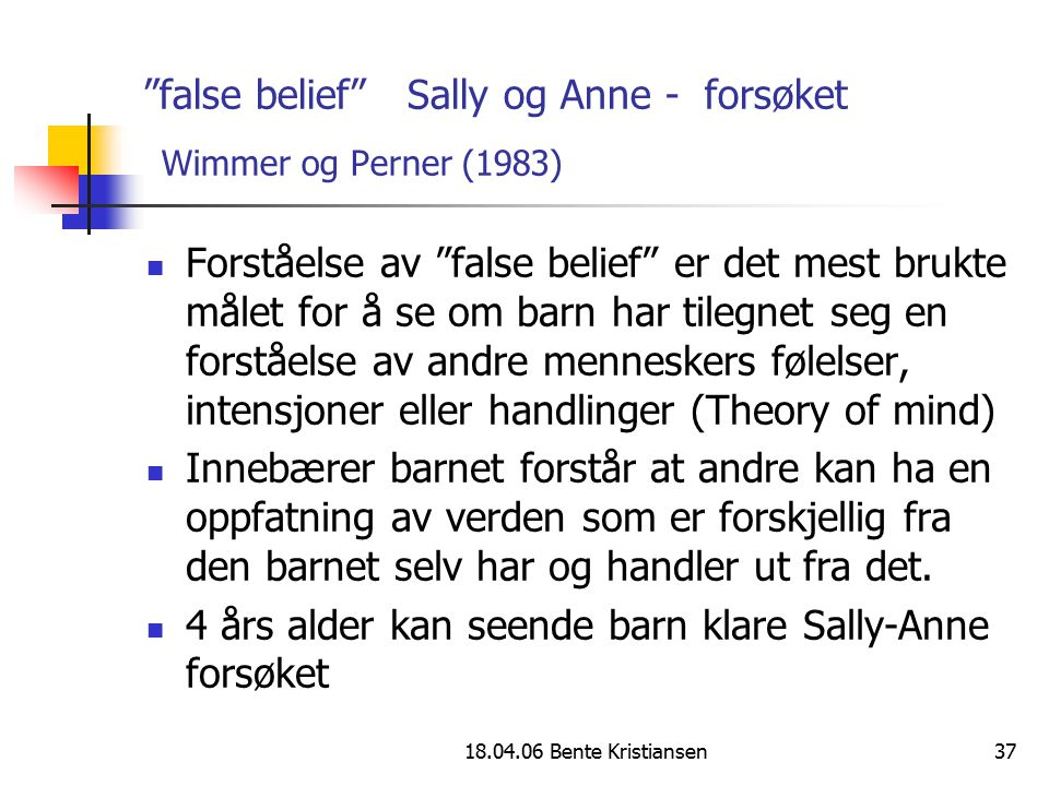 false belief Sally og Anne - forsøket Wimmer og Perner (1983)