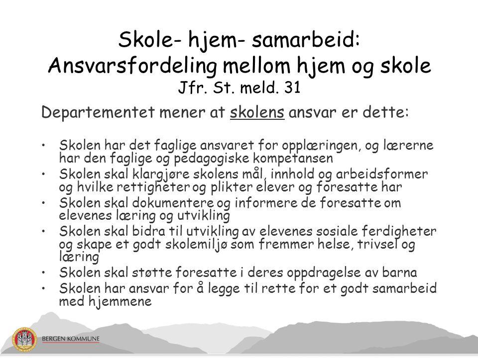 Skole- hjem- samarbeid: Ansvarsfordeling mellom hjem og skole Jfr. St