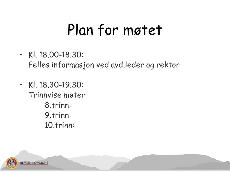 Plan for møtet Kl. 18.00-18.30: Felles informasjon ved avd.leder og rektor. Kl. 18.30-19.30: Trinnvise møter.
