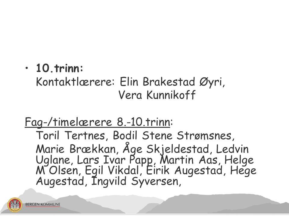 10.trinn: Kontaktlærere: Elin Brakestad Øyri, Vera Kunnikoff. Fag-/timelærere 8.-10.trinn: Toril Tertnes, Bodil Stene Strømsnes,