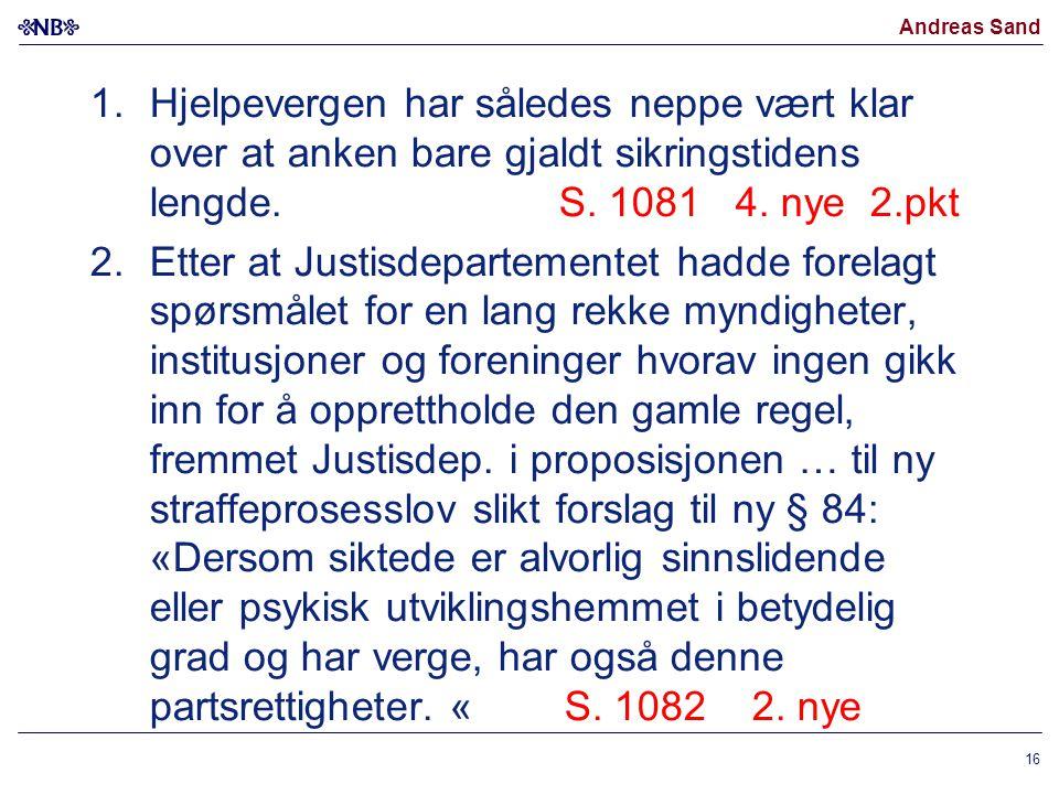 Hjelpevergen har således neppe vært klar over at anken bare gjaldt sikringstidens lengde. S. 1081 4. nye 2.pkt