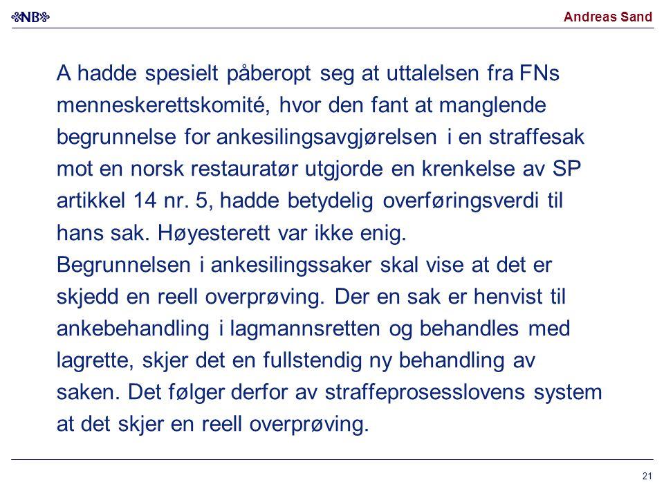 A hadde spesielt påberopt seg at uttalelsen fra FNs menneskerettskomité, hvor den fant at manglende begrunnelse for ankesilingsavgjørelsen i en straffesak mot en norsk restauratør utgjorde en krenkelse av SP artikkel 14 nr.