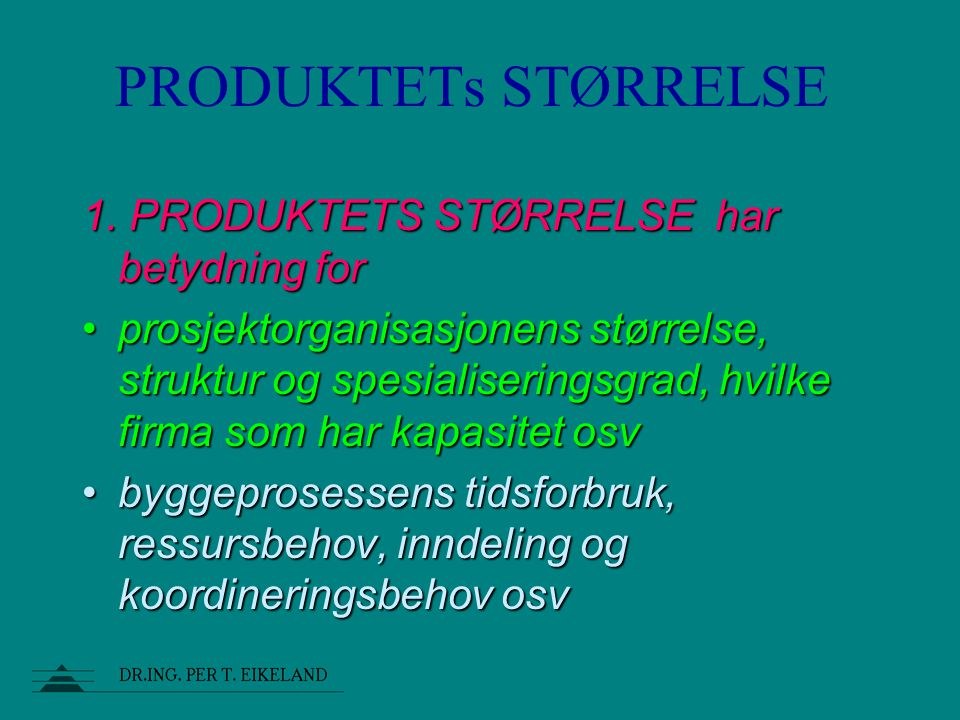 PRODUKTETs STØRRELSE 1. PRODUKTETS STØRRELSE har betydning for