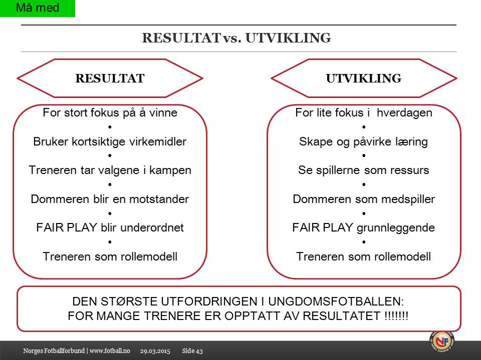 RESULTAT vs. UTVIKLING RESULTAT UTVIKLING For stort fokus på å vinne