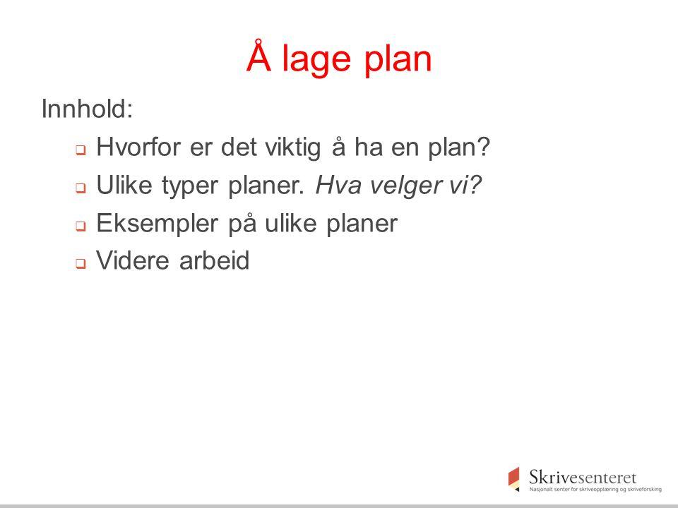 Å lage plan Innhold: Hvorfor er det viktig å ha en plan