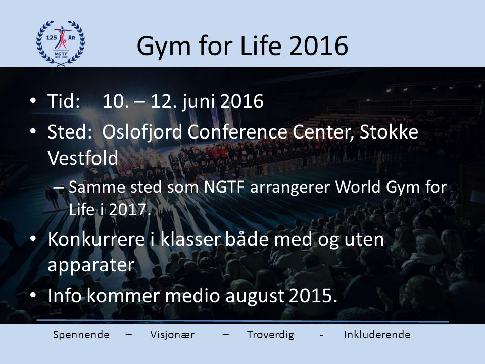 Gym for Life 2016 Tid: 10. – 12. juni 2016. Sted: Oslofjord Conference Center, Stokke Vestfold.