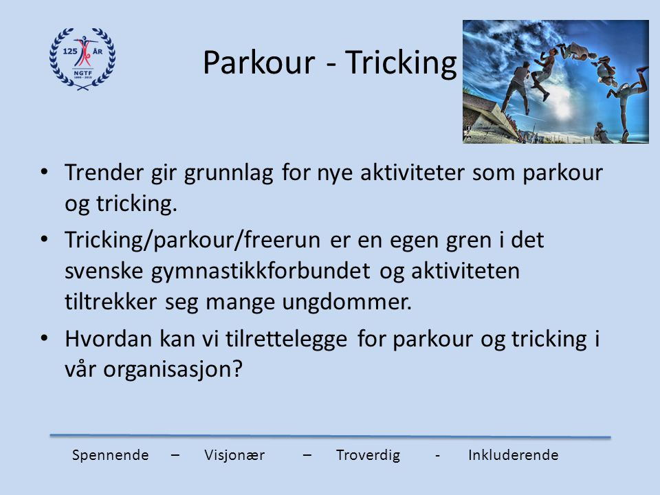 Parkour - Tricking Trender gir grunnlag for nye aktiviteter som parkour og tricking.