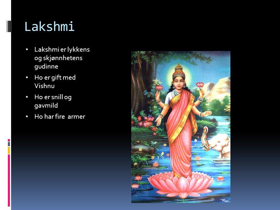 Lakshmi Lakshmi er lykkens og skjønnhetens gudinne