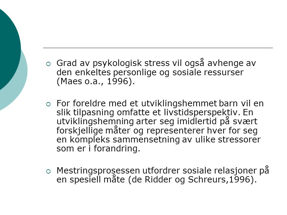 Grad av psykologisk stress vil også avhenge av den enkeltes personlige og sosiale ressurser (Maes o.a., 1996).